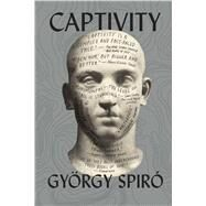 Captivity by Spiró, György; Wilkinson, Tim, 9781632061416