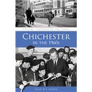 Chichester in the 1960s: Culture, Conservation and Change by Green, Alan H. J., 9780750961417