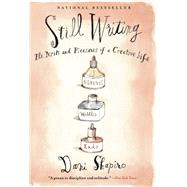 Still Writing The Perils and Pleasures of a Creative Life by Shapiro, Dani, 9780802121417
