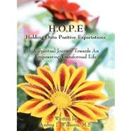 H.o.p.e: Holding Onto Positive Expectations: A Spiritual Journey Towards an Empowering Transformed Life by Williams, Andrea J., 9781420881417
