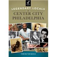 Legendary Locals of Center City Philadelphia by Nickels, Thom, 9781467101417