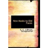 New Masks to Old Faces by C. ]. [Bruce, Octogenarian G., 9780554861418