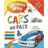 I Wonder Why Cars Go Fast Sticker Activity Book by Butterfield, Moira, 9780753471418