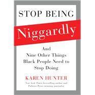 Stop Being Niggardly by Hunter, Karen, 9781476791418