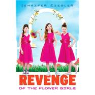 Revenge of the Flower Girls by Ziegler, Jennifer, 9780545561419
