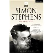 Simon Stephens: A Working Diary by Stephens, Simon, 9781474251419