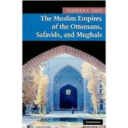 The Muslim Empires of the Ottomans, Safavids, and Mughals by Stephen F. Dale, 9780521691420