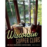 Wisconsin Supper Clubs An Old-Fashioned Experience by Faiola, Ron, 9781572841420