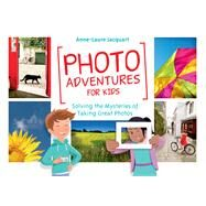 Photo Adventures for Kids by Jacquart, Anne-Laure; Tessier, Thomas, 9781681981420