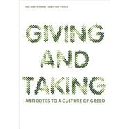 Giving and Taking: Antidotes to a Culture of Greed by Brouwer, Joke; Van Tuinen, Sjoerd; Sloterdijk, Peter; Hénaff, Marcel, 9789462081420