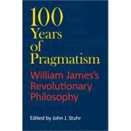 100 Years of Pragmatism by Stuhr, John J., 9780253221421