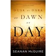 Dusk or Dark or Dawn or Day by McGuire, Seanan, 9780765391421