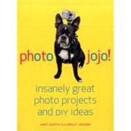 Photojojo!: Insanely Great Digital Photo Projects and Diy Ideas by Gupta, Amit, 9780307451422