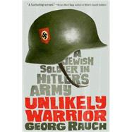 Unlikely Warrior A Jewish Soldier in Hitler's Army by Rauch, Georg, 9780374301422