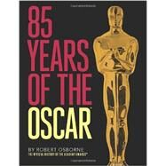 85 Years of the Oscar: The Official History of the Academy Awards by Osborne, Robert, 9780789211422