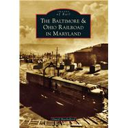 The Baltimore and Ohio Railroad in Maryland by Shackelford, David, 9781467121422