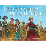 Elizabeth Started All the Trouble by Rappaport, Doreen; Faulkner, Matt, 9780786851423