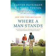 Where a Man Stands Two Different Worlds, An Impossible Situation, and the Unexpected Friendship that Changed Everything by Paysinger, Carter; Fenton, Steven, 9781476711423