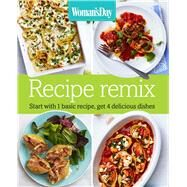 Woman's Day Recipe Remix Start with 1 basic recipe, get 4 delicious dishes by Unknown, 9781618371423