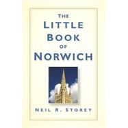 The Little Book of Norwich by Storey, Neil R., 9780750961424