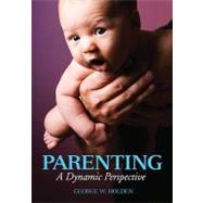 Parenting : A Dynamic Perspective by George W. Holden, 9781412951425
