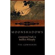 Moonshadows Conventional Truth in Buddhist Philosophy by Cowherds, The, 9780199751426