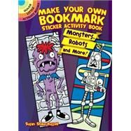 Make Your Own Bookmark Sticker Activity Book Monsters, Robots and More! by Shaw-Russell, Susan, 9780486781426