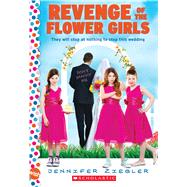 Revenge of the Flower Girls: A Wish Novel A Wish Novel by Ziegler, Jennifer, 9780545561426