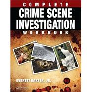 Complete Crime Scene Investigation Workbook by Baxter Jr.; Everett, 9781498701426