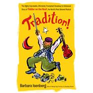Tradition! The Highly Improbable, Ultimately Triumphant Broadway-to-Hollywood Story of Fiddler on the Roof, The World's Most Beloved Musical by Isenberg, Barbara, 9780312591427