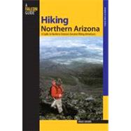 Hiking Northern Arizona, 3rd A Guide to Northern Arizona's Greatest Hiking Adventures by Grubbs, Bruce, 9780762741427