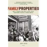 Family Properties How the Struggle Over Race and Real Estate Transformed Chicago and Urban America by Satter, Beryl, 9780805091427