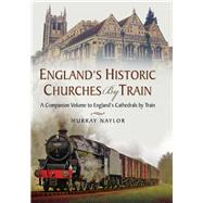 England's Historic Churches by Train by Naylor, Murray, 9781473871427