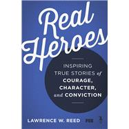 Real Heroes by Reed, Lawrence W., 9781610171427