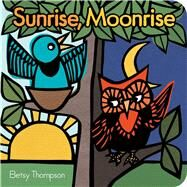 Sunrise, Moonrise by Thompson, Betsy; Thompson, Betsy, 9781481471428