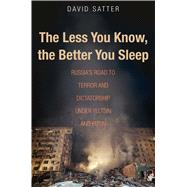 The Less You Know, the Better You Sleep by Satter, David, 9780300211429