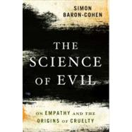 The Science of Evil: On Empathy and the Origins of Cruelty by Baron-Cohen, Simon, 9780465031429