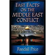 Fast Facts on the Middle East Conflict by Price, Randall, 9780736911429