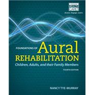 Foundations of Aural Rehabilitation Children, Adults, and Their Family Members by Tye-Murray, Nancy, 9781133281429