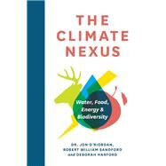The Climate Nexus Water, Food, Energy and Biodiversity by O'Riordan, Jon; Sandford, Robert William; Harford, Deborah, 9781771601429