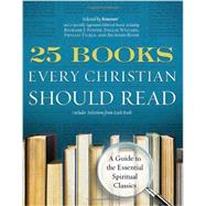 25 Books Every Christian Should Read : A Guide to the Essential Spiritual Classics by RENOVARE, 9780060841430