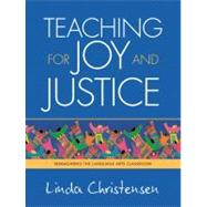 Teaching for Joy and Justice : Re-Imagining the Language Arts Classroom by Christensen, Linda, 9780942961430