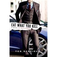 Eat What You Kill A Novel of Wall Street by Scofield, Ted, 9781250061430