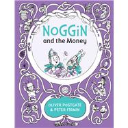 Noggin and the Money by Postgate, Oliver; Firmin, Peter, 9781405281430