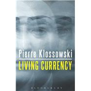 Living Currency by Klossowski, Pierre; Smith, Daniel W.; Morar, Nicolae; Cisney, Vernon W., 9781472511430