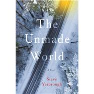 The Unmade World by Yarbrough, Steve, 9781609531430