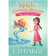 Magic Animal Rescue 2: Maggie and the Wish Fish by Baker, E. D.; Manuzak, Lisa, 9781681191430