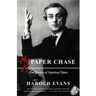 My Paper Chase by Evans, Harold, 9780316031431