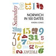 Norwich in 100 Dates by Jones, Kindra, 9780750961431