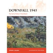 Downfall 1945 The Fall of Hitler's Third Reich by Zaloga, Steven J.; Noon, Steve, 9781472811431